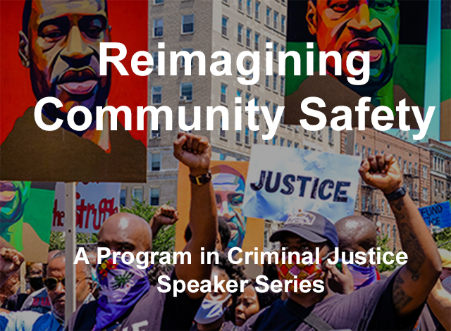 Reimagining Community Safety: A Program in Criminal Justice Speaker Series Photo
