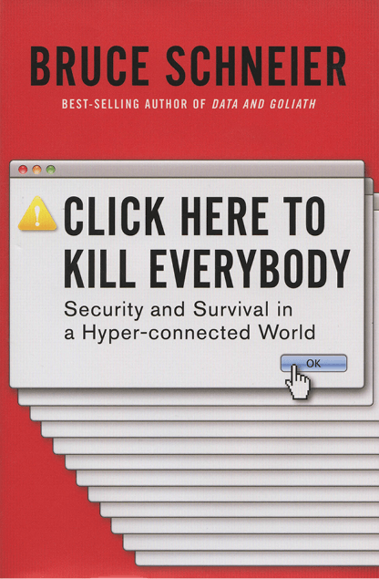 A cover image of the book Click Here to Kill Everybody: Security and Survival in a Hyper-connected World.