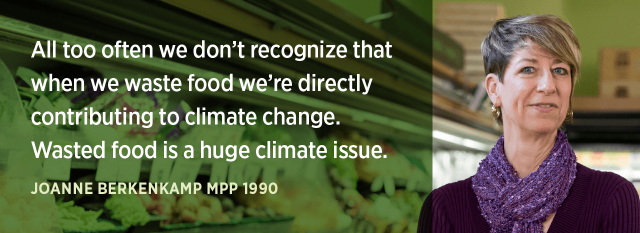 'All too often we don't recognize that when we waste food we're directly contributing to climate change. Wasted food is a huge climate issue.' - Joanne Berkenkamp MPP 1990