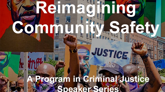 Reimagining Community Safety: A Program in Criminal Justice Speaker Series